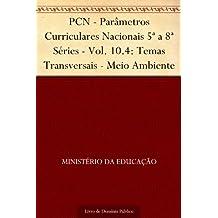 PCN - Parâmetros Curriculares Nacionais 5ª a 8ª Séries - Vol. 10.4: Temas Transversais - Meio Ambiente
