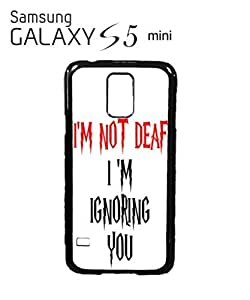 I am Not Deaf I am Ignoring You Mobile Cell Phone Case Samsung Galaxy S5 Mini White