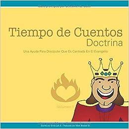 Tiempo De Cuentos Doctrina Volumen 1 Una Ayuda Para Discipular Que Es Centrada En El Evangelio Spanish Edition Lail Jr Ernie Blosser Sr Mark 9781980959571 Books