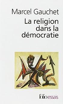 La religion dans la démocratie. Parcours de laïcité par Gauchet