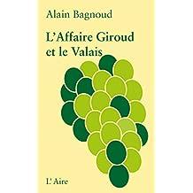 L'Affaire Giroud et le Valais: Un vade-mecum (French Edition)