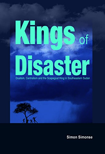 Kings of Disaster: Dualism, Centralism and the Scapegoat King in Southeastern Sudan (Studies in Violence, Mimesis, & Culture)