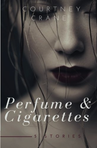 (Perfume & Cigarettes: 5 stories)