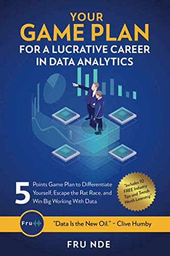 Your Game Plan for a Lucrative Career in Data Analytics: 5 Simple steps to help you differentiate yourself, escape the rat race, and win big working with data