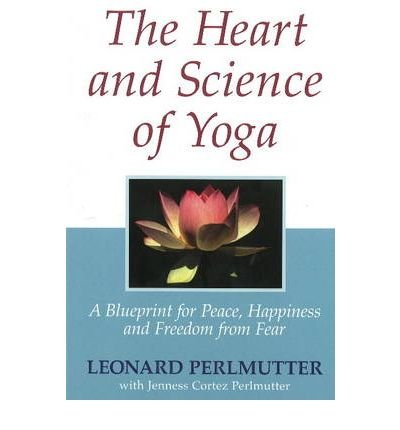 Heart and Science of Yoga : A Blueprint for Peace, Happiness and Freedom from Fear(Hardback) - 2005 Edition ebook