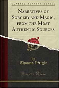 Book Narratives of Sorcery and Magic, from the Most Authentic Sources (Classic Reprint)