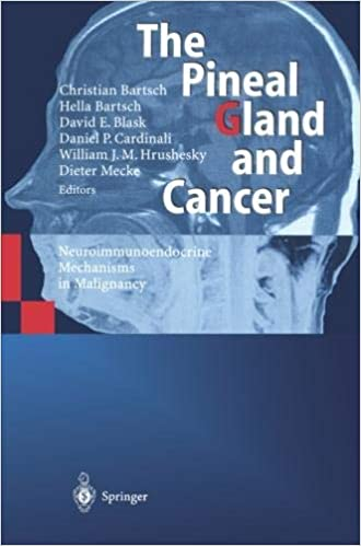 The Pineal Gland and Cancer: Neuroimmunoendocrine Mechanisms in Malignancy Softcover reprint of the original 1st ed. 2001 Edition