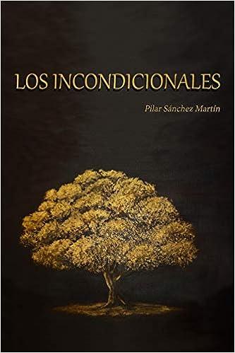 Los Incondicionales (Spanish Edition): Pilar Sánchez Martín, Miguel Hernández López: 9788460854784: Amazon.com: Books