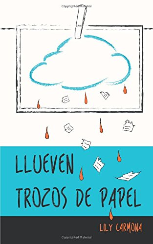 Llueven Trozos De Papel (Spanish Edition) [Lily Carmona] (Tapa Blanda)