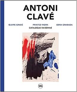 Amazon Fr Antoni Clave Oeuvre Grave Catalogue Raisonne Llorens Tomas Chicha Castex Celine Hendgen Aude Pinault Francois Livres