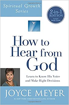 How To Hear From God: Learn to Know His Voice and Make Right Decisions (Spiritual Growth)