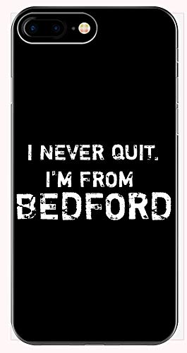 I Never Quit I'm from Bedford - Phone Case for iPhone 6+, 6S+, 7+, 8+