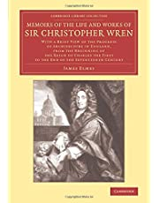 Memoirs of the Life and Works of Sir Christopher Wren: With a Brief View of the Progress of Architecture in England, from the Beginning of the Reign of Charles the First to the End of the Seventeenth Century