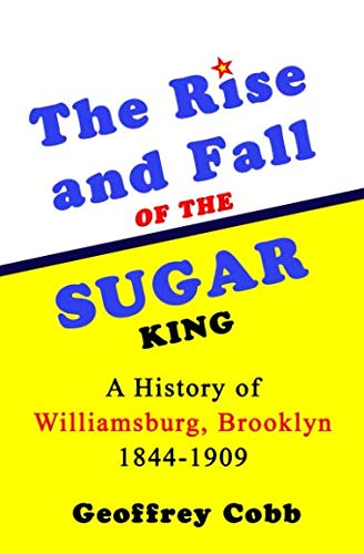 - The Rise and Fall of the Sugar King: A History of Williamsburg, Brooklyn 1844-1909