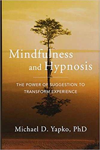 Mindfulness and Hypnosis The Power Of Suggestion To Transform Experience