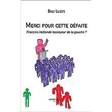 Merci pour cette défaite - François Hollande fossoyeur de la gauche ? (French Edition)