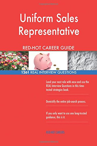 Download Uniform Sales Representative RED-HOT Career Guide; 1261 REAL Interview Questions ebook