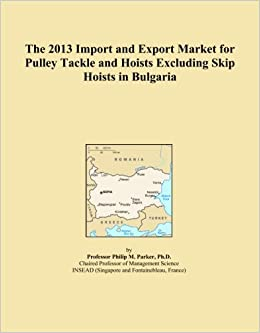 The 2013 Import and Export Market for Pulley Tackle and Hoists Excluding Skip Hoists in Bulgaria