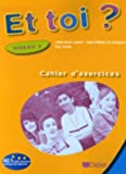 Et toi ? : Cahier d'exercices Niveau 2 (French Edition)