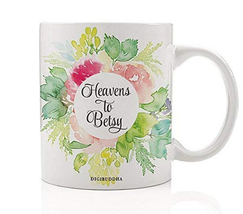 Pretty Floral Coffee Mug Heavens To Betsy Cute Southern Saying Happy Surprise Cheery Birthday Christmas All Occasion Gift Idea for Mom Sister Girlfriend Wife 11oz Ceramic Tea Cup by Digibuddha DM0247 (Best Surprise Birthday Ideas For Girlfriend)