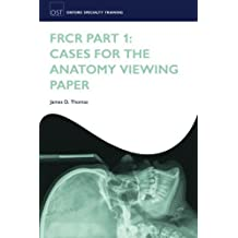 FRCR Part 1: Cases for the anatomy viewing paper (Oxford Specialty Training: Revision Texts) 1st Edition by Thomas, James D. (2011) Paperback
