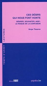 Ces désirs qui nous font honte - Désirer, souhaiter, agir : le risque de la confusion par Serge Tisseron