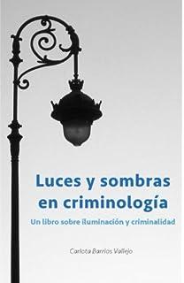 Luces y sombras en Criminología: Un libro sobre iluminación y criminalidad (Spanish Edition)