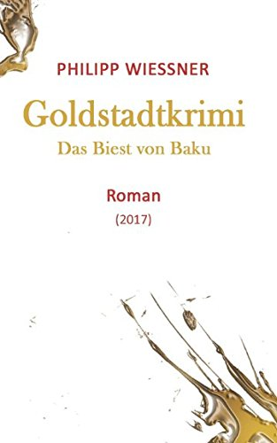 Goldstadtkrimi: Das Biest von Baku
