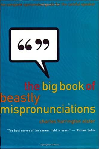 The Big Book of Beastly Mispronunciations: The Ultimate Opinionated Guide for the Well-Spoken
