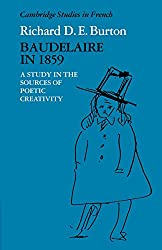 Baudelaire in 1859: A Study in the Sources of Poetic Creativity (Cambridge Studies in French)