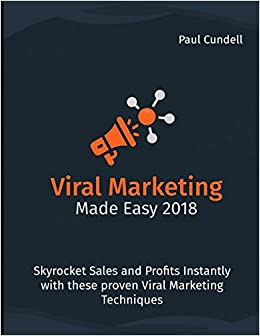 Viral Marketing Made Easy 2018: Skyrocket Sales and Profits Instantly with these proven Viral Marketing Techniques: Amazon.es: Paul Cundell: Libros en ...
