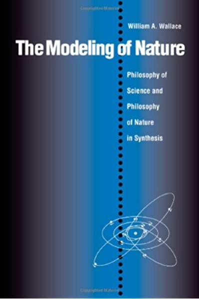 Amazon Com The Modeling Of Nature The Philosophy Of Science And The Philosophy Of Nature In Synthesis 9780813208602 Wallace William A Books