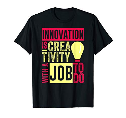 Innovation Is Creativity With A Job To Do Creatives T Shirt (Best Jobs For Creative Problem Solvers)