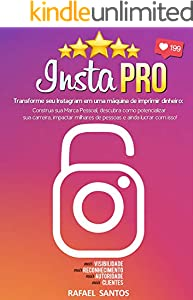 Insta PRO: Transforme seu Instagram em uma máquina de imprimir dinheiro: Construa sua Marca Pessoal, descubra como potencializar sua carreira, impactar milhares de pessoas e ainda lucrar com isso!