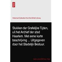 Stukken der Grafelijke Tijden, uit het Archief der stad Haarlem. Met eene korte beschrijving ... Uitgegeven door het Stedelijk Bestuur.