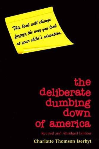 The Deliberate Dumbing Down of America, Revised and Abridged Edition by Charlotte Thomson Iserbyt (2011-05-03)