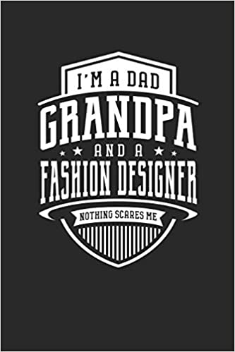 Amazon Com I M A Dad Grandpa A Fashion Designer Nothing Scares Me Family Life Grandpa Dad Men Father S Day Gift Love Marriage Friendship Parenting Wedding Divorce Memory Dating Journal Blank Lined Note
