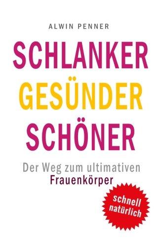 Read Online Schlanker Gesünder Schöner: Der Weg zum ultimativen Frauenkörper (German Edition) PDF