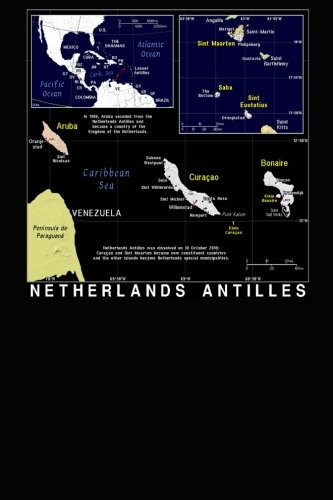 Netherlands Note Antilles (Modern Day Map of Dutch Netherlands Antilles Journal: Take Notes, Write Down Memories in this 150 Page Lined Journal)