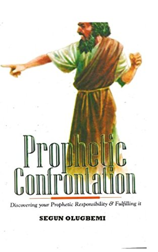 Read Online Prophetic Confrontation: Discovering your prophetic responsibility and fulfiling them PDF
