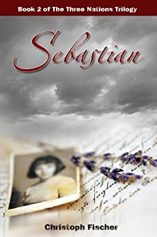 Sebastian (The Three Nations Trilogy Book 2) by [Fischer, Christoph]