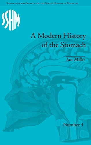 Studies for the Society for the Social History of Medicine 1–10: A Modern History of the Stomach: Gastric Illness, Medicine and British Society, 1800–1950 (Volume 2)