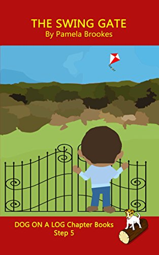 The Swing Gate Chapter Book: Systematic Decodable Books for Phonics Readers and Folks with a Dyslexic Learning Style (DOG ON A LOG Chapter Books Book 25)