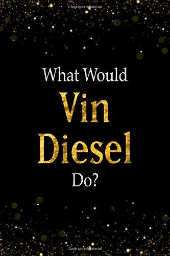 Download What Would Vin Diesel Do?: Black and Gold Vin Diesel Notebook PDF