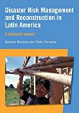 img - for Disaster Risk Management and Reconstruction in Latin America: A Technical Manual by B????rbara Montoro (2014-11-18) book / textbook / text book