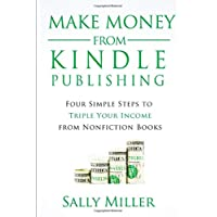 Make Money From Kindle Self-Publishing: Four-Step System To Triple Your Income From Nonfiction Books (Make Money From Home)