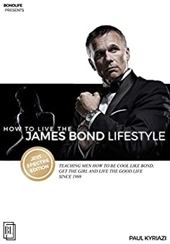 How to Live the James Bond Lifestyle: SPECTRE EDITION: The Complete Seminar by [Kyriazi, Paul]