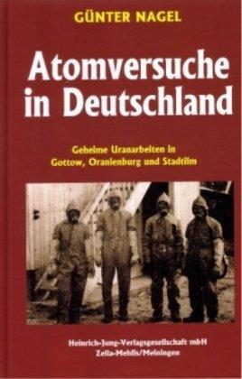 Atomversuche in Deutschland: Geheime Uranarbeiten in Gottow, Oranienburg und Stadtilm