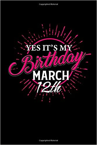 Amazoncom Yes Its My Birthday March 12th A Blank Lined 120 Page