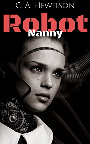 #freebooks – [Kindle] Robot Nanny: A human-robot society? Not if, but when. – Short Story – FREE until March 15th